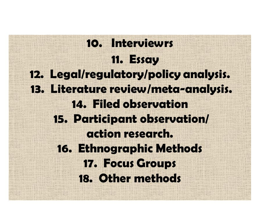 10. Interviewrs 11. Essay 12. Legal/regulatory/policy analysis. 13