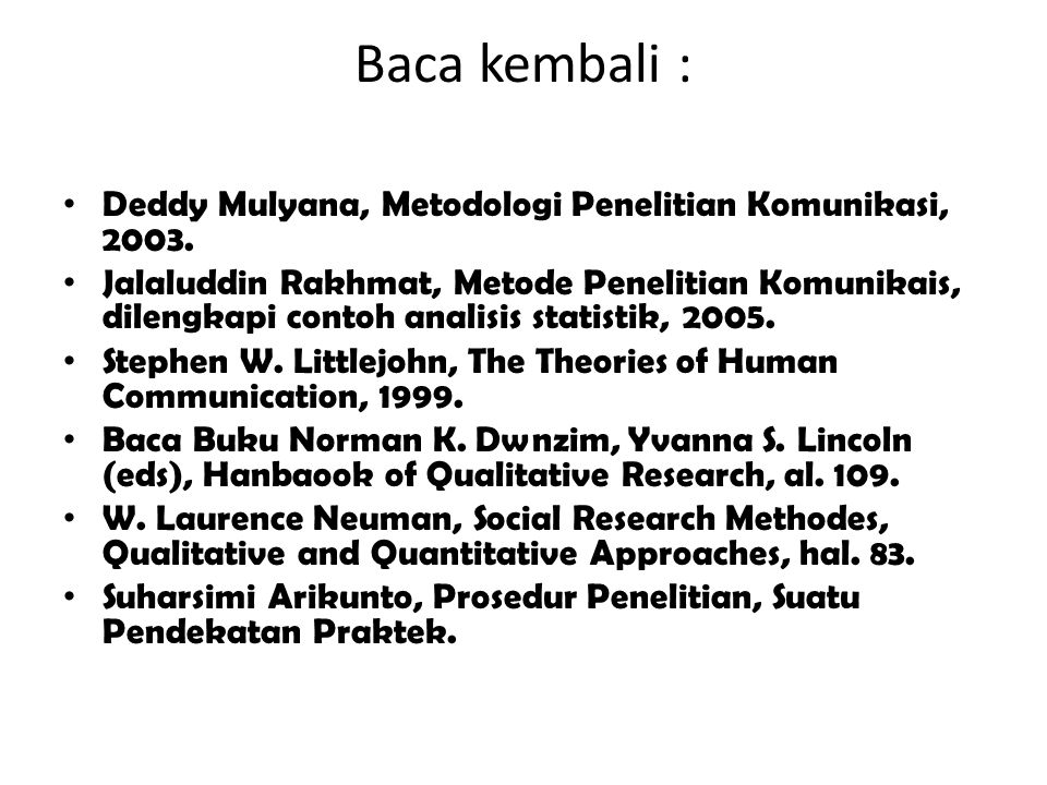 Baca kembali : Deddy Mulyana, Metodologi Penelitian Komunikasi, 2003.