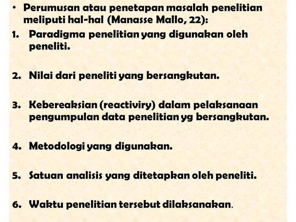 Perumusan atau penetapan masalah penelitian meliputi hal-hal (Manasse Mallo, 22):