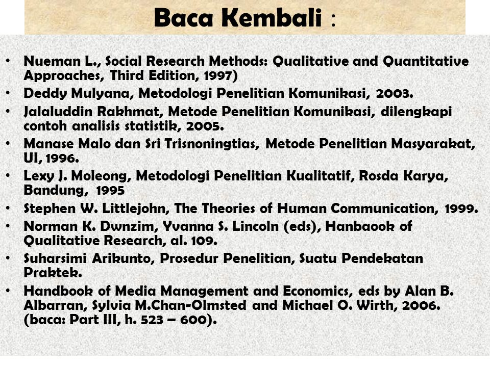 Baca Kembali : Nueman L., Social Research Methods: Qualitative and Quantitative Approaches, Third Edition, 1997)