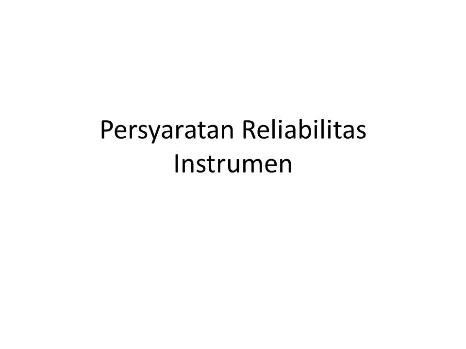 Persyaratan Reliabilitas Instrumen