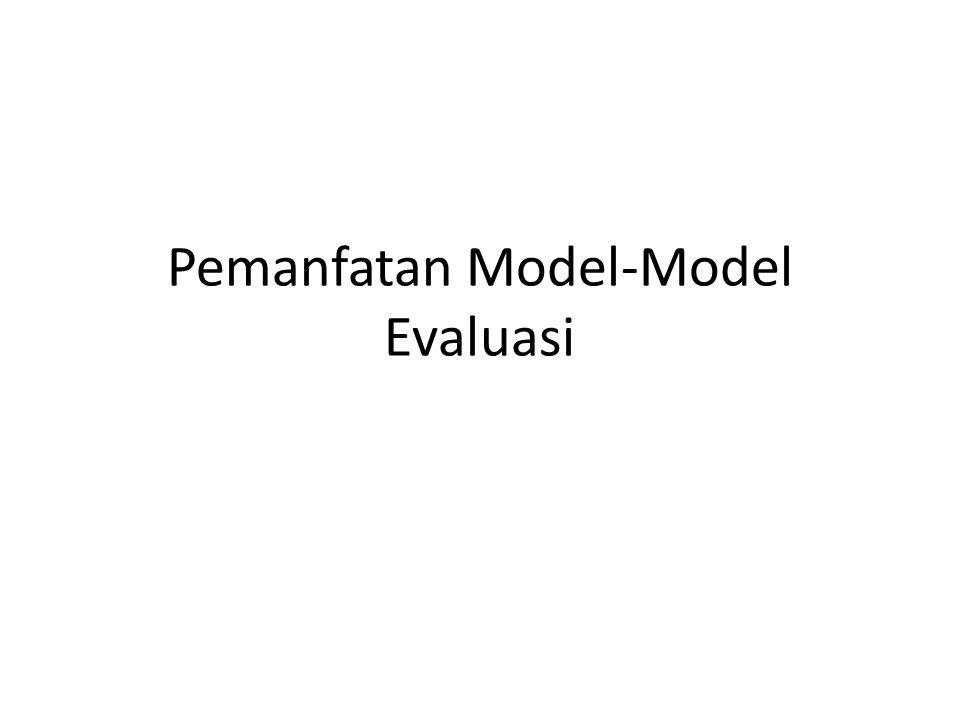 Pemanfatan Model-Model Evaluasi