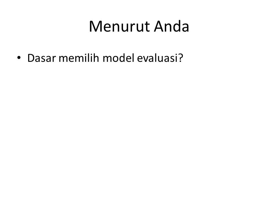 Menurut Anda Dasar memilih model evaluasi