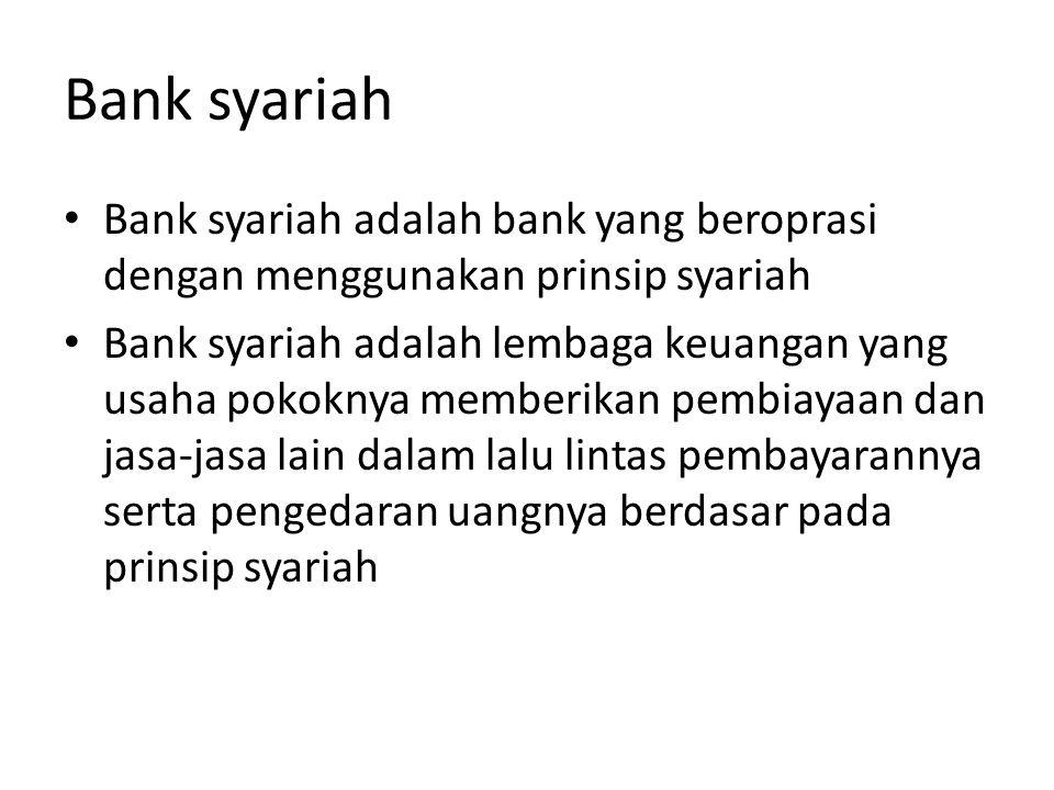 Bank syariah Bank syariah adalah bank yang beroprasi dengan menggunakan prinsip syariah.