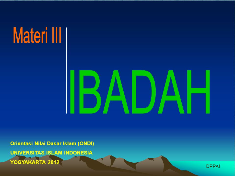 IBADAH Materi III Orientasi Nilai Dasar Islam (ONDI)