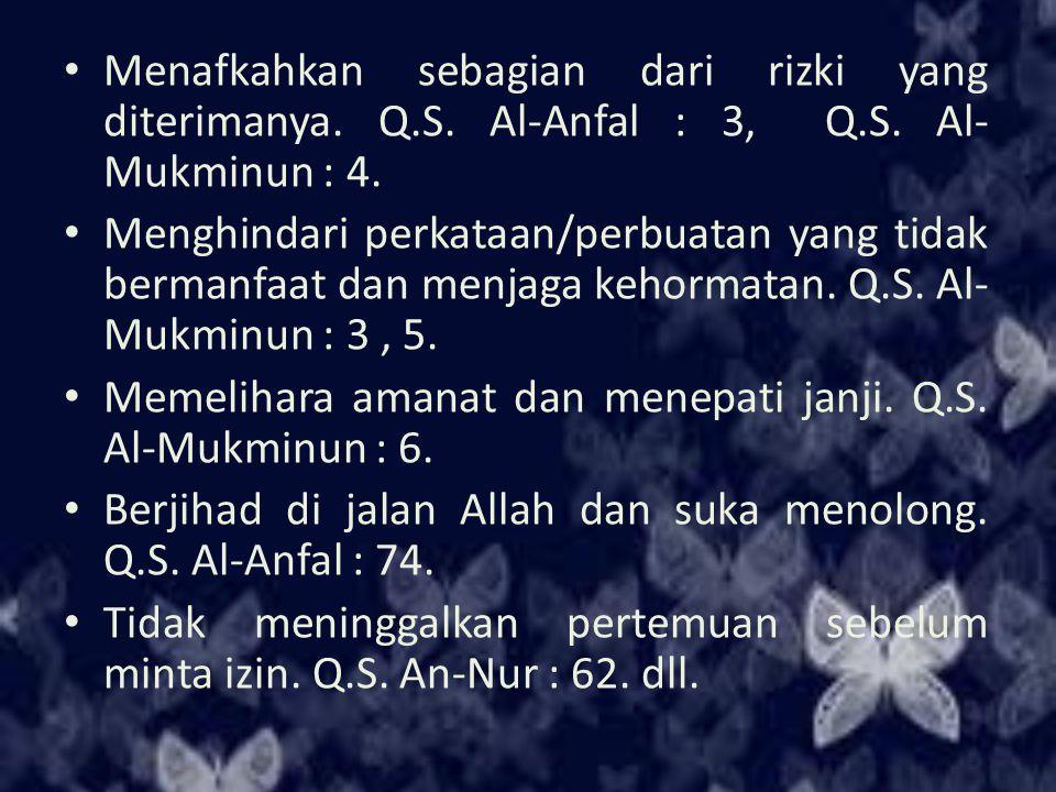 Menafkahkan sebagian dari rizki yang diterimanya. Q.S. Al-Anfal : 3, Q.S. Al-Mukminun : 4.