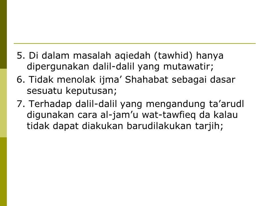 5. Di dalam masalah aqiedah (tawhid) hanya dipergunakan dalil-dalil yang mutawatir;