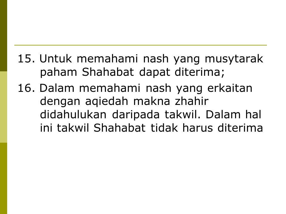 15. Untuk memahami nash yang musytarak paham Shahabat dapat diterima;