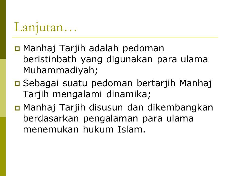 Lanjutan… Manhaj Tarjih adalah pedoman beristinbath yang digunakan para ulama Muhammadiyah;