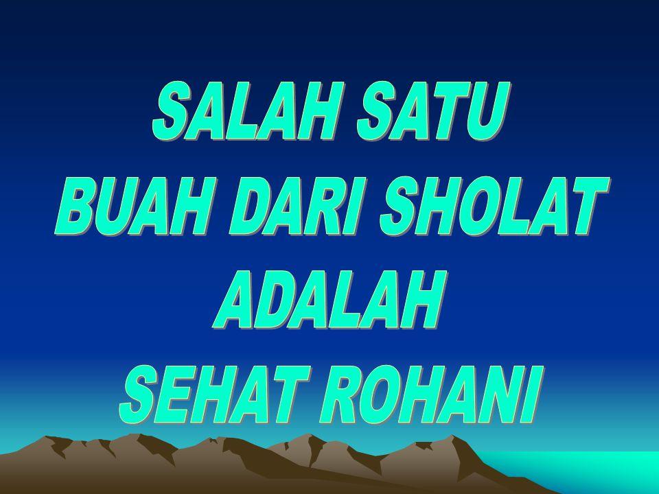 SALAH SATU BUAH DARI SHOLAT ADALAH SEHAT ROHANI