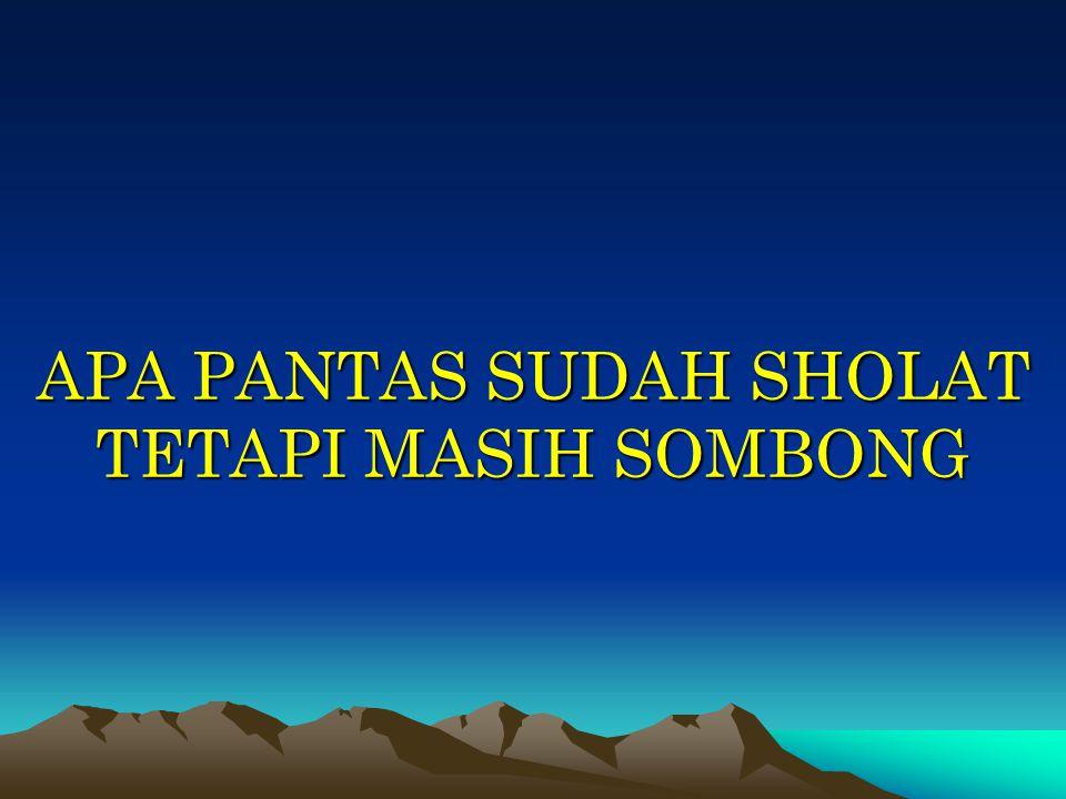 APA PANTAS SUDAH SHOLAT TETAPI MASIH SOMBONG