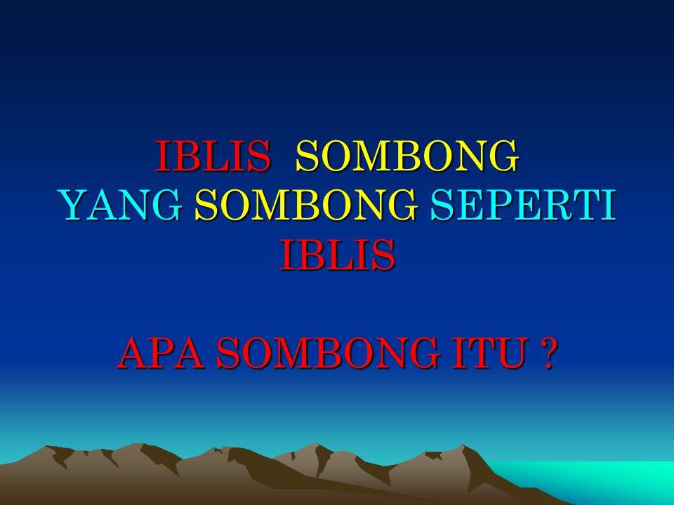 IBLIS SOMBONG YANG SOMBONG SEPERTI IBLIS APA SOMBONG ITU