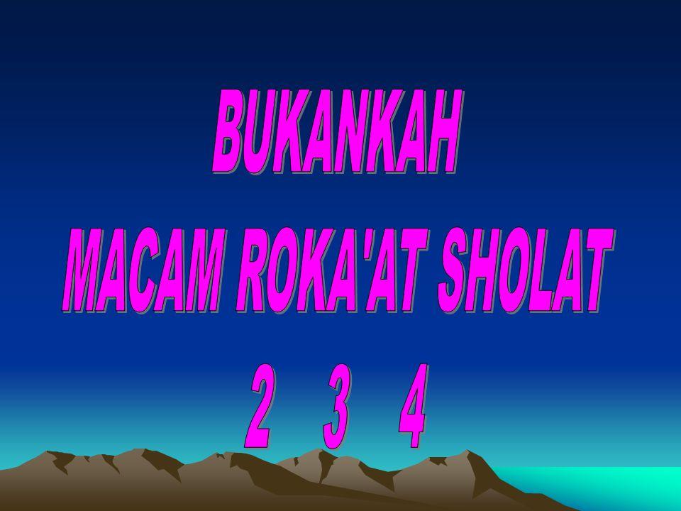 BUKANKAH MACAM ROKA AT SHOLAT 2 3 4