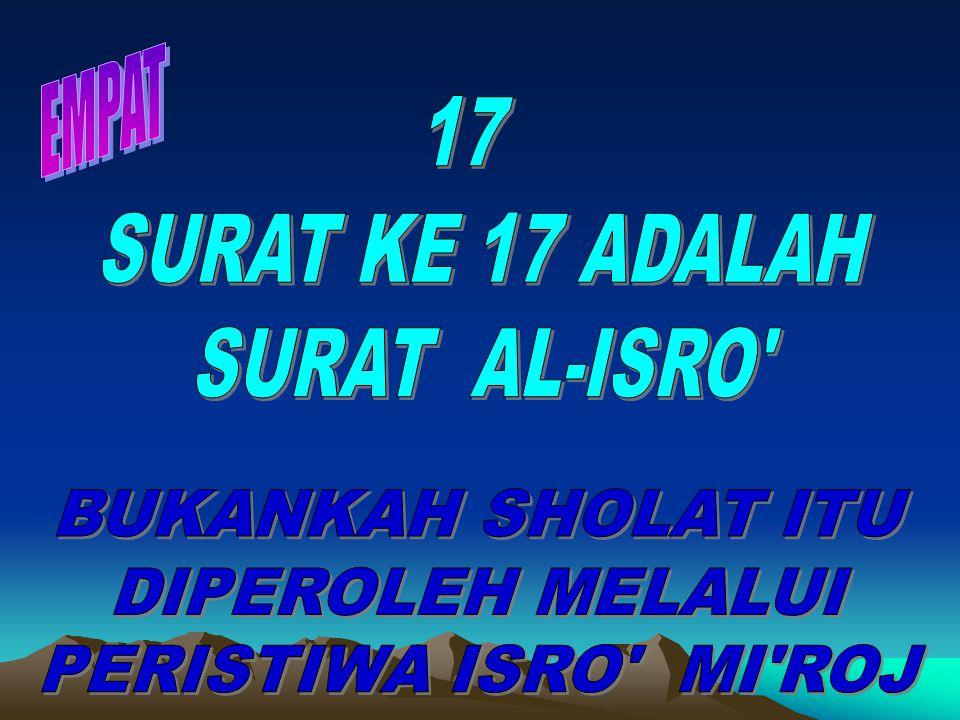EMPAT 17. SURAT KE 17 ADALAH. SURAT AL-ISRO BUKANKAH SHOLAT ITU.