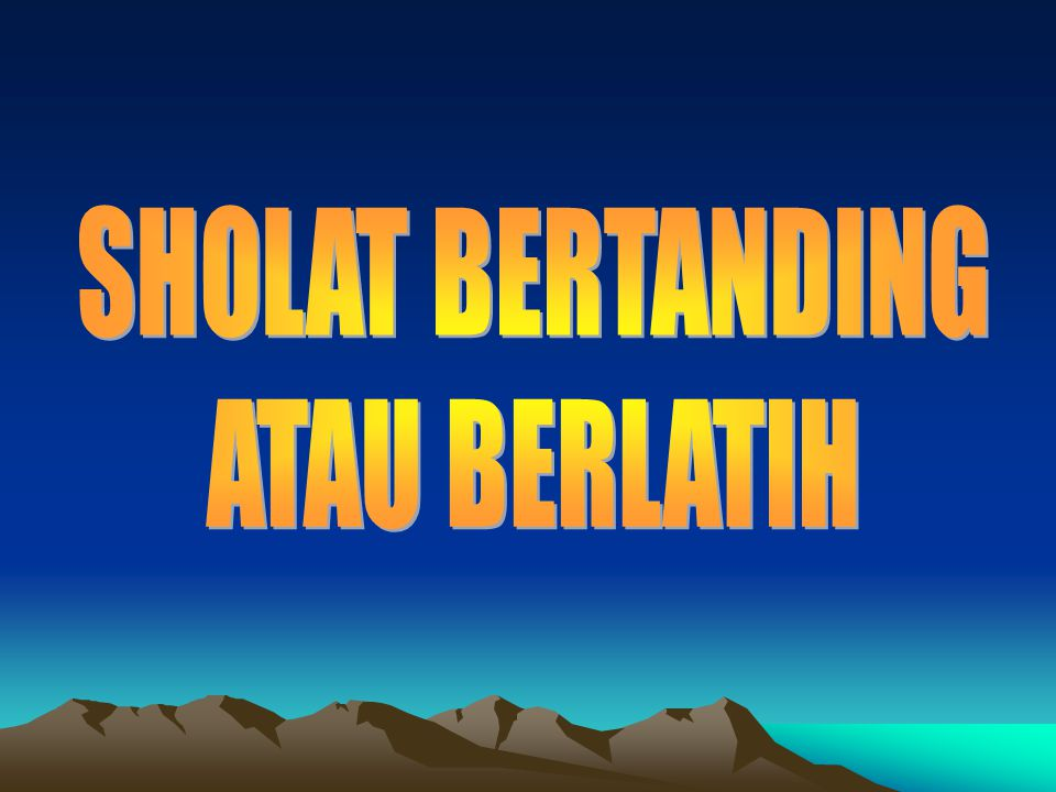 SHOLAT BERTANDING ATAU BERLATIH