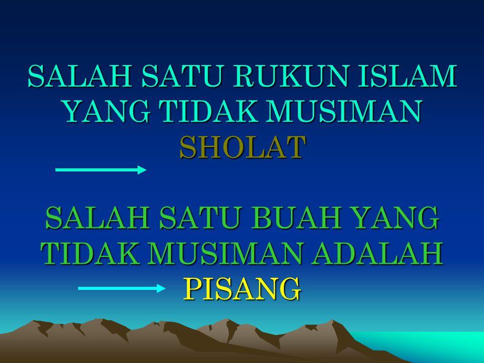SALAH SATU RUKUN ISLAM YANG TIDAK MUSIMAN SHOLAT SALAH SATU BUAH YANG TIDAK MUSIMAN ADALAH PISANG