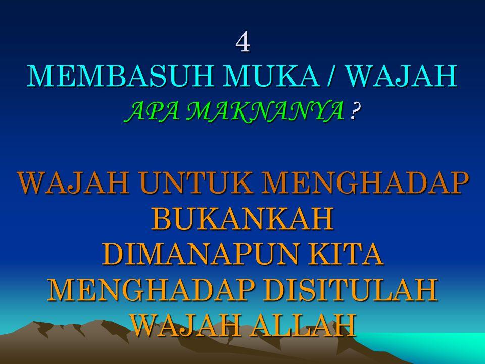 4 MEMBASUH MUKA / WAJAH APA MAKNANYA