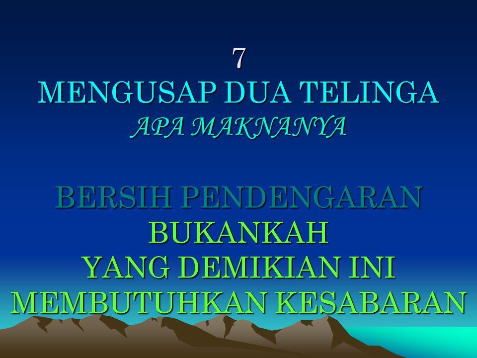 7 MENGUSAP DUA TELINGA APA MAKNANYA BERSIH PENDENGARAN BUKANKAH YANG DEMIKIAN INI MEMBUTUHKAN KESABARAN
