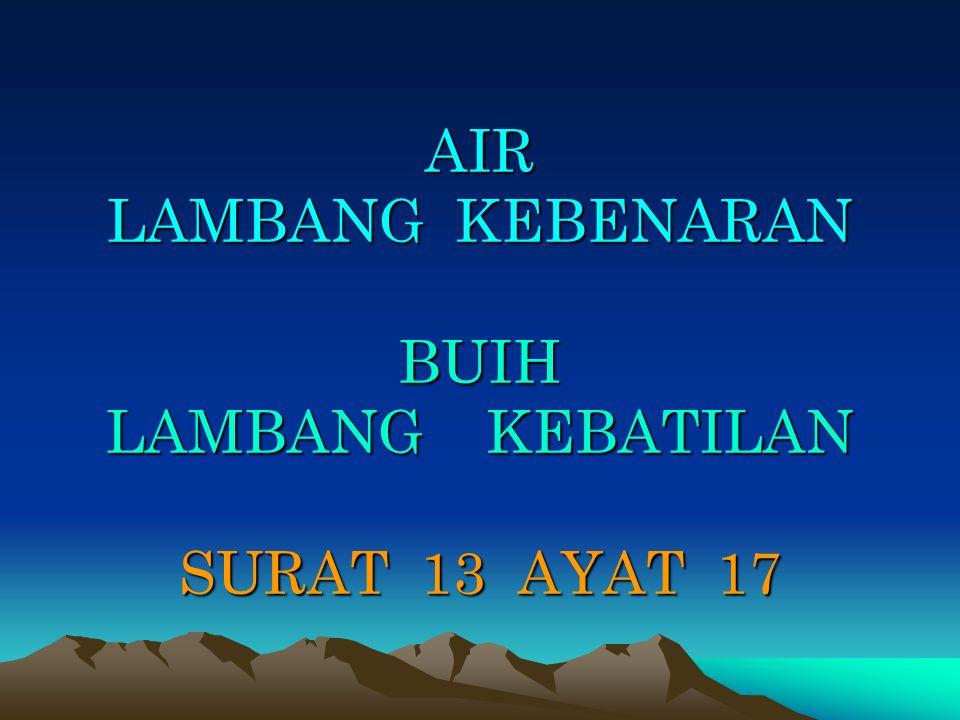 AIR LAMBANG KEBENARAN BUIH LAMBANG KEBATILAN SURAT 13 AYAT 17