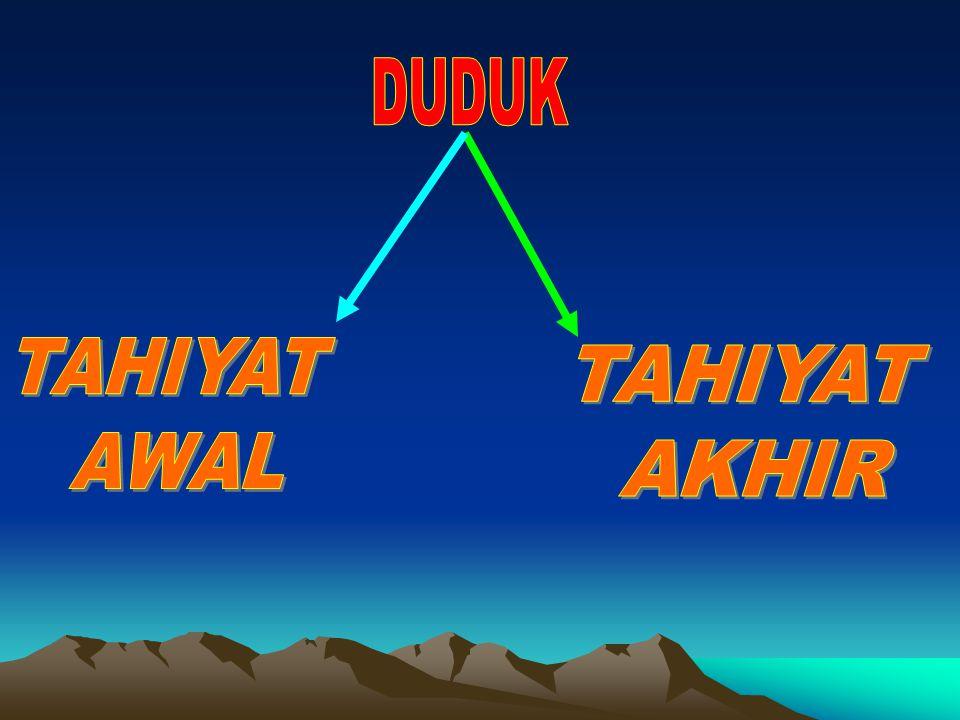 DUDUK TAHIYAT AWAL TAHIYAT AKHIR