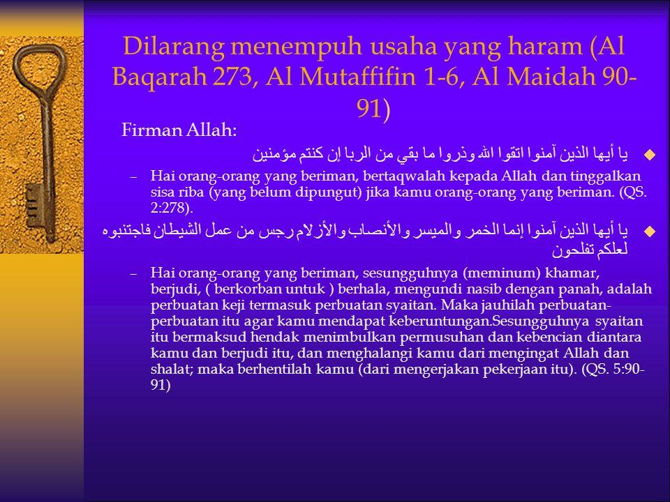 Dilarang menempuh usaha yang haram (Al Baqarah 273, Al Mutaffifin 1-6, Al Maidah 90-91)