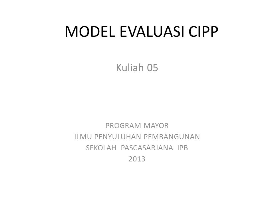 MODEL EVALUASI CIPP Kuliah 05 PROGRAM MAYOR