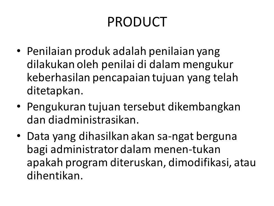 PRODUCT Penilaian produk adalah penilaian yang dilakukan oleh penilai di dalam mengukur keberhasilan pencapaian tujuan yang telah ditetapkan.