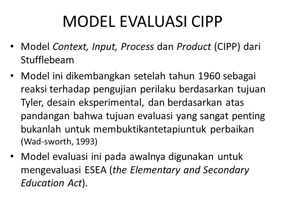 MODEL EVALUASI CIPP Model Context, Input, Process dan Product (CIPP) dari Stufflebeam.