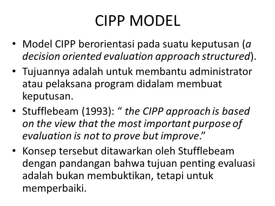CIPP MODEL Model CIPP berorientasi pada suatu keputusan (a decision oriented evaluation approach structured).