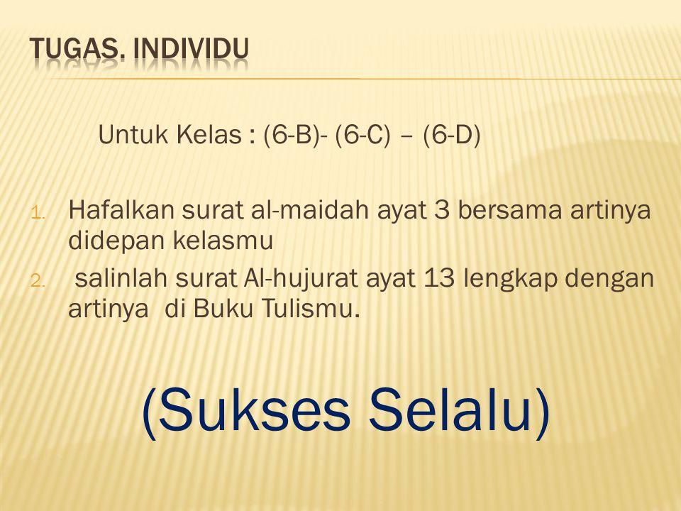 (Sukses Selalu) Tugas. individu Untuk Kelas : (6-B)- (6-C) – (6-D)