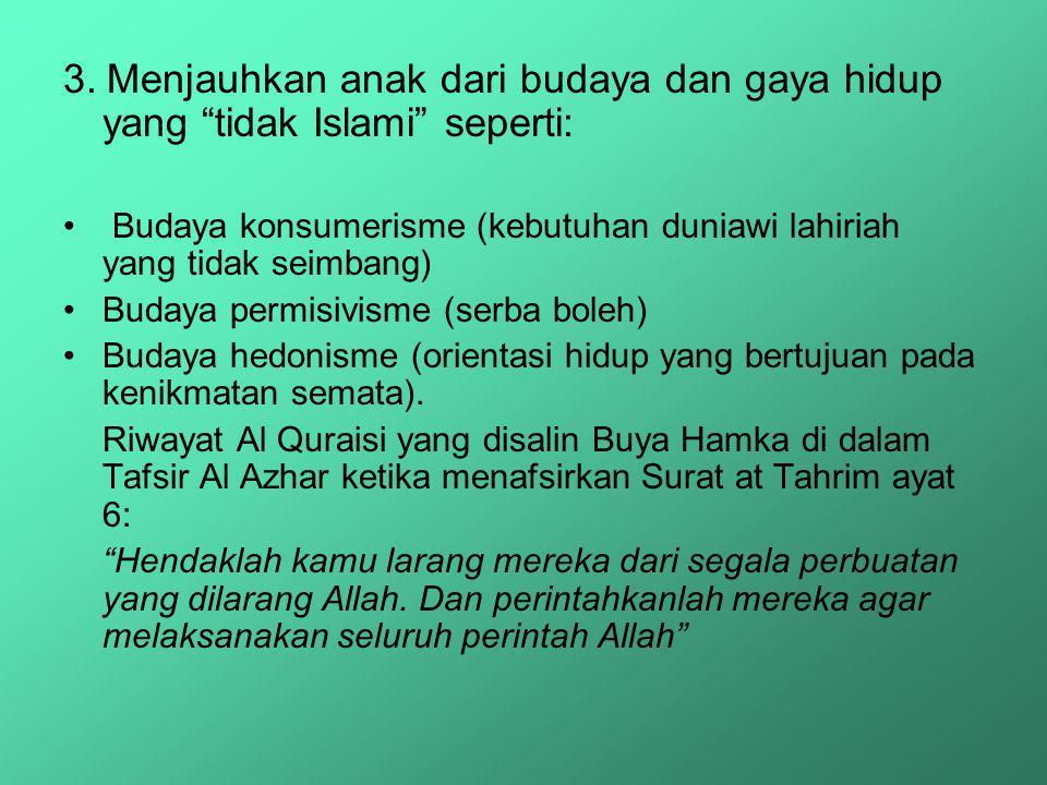 3. Menjauhkan anak dari budaya dan gaya hidup yang tidak Islami seperti:
