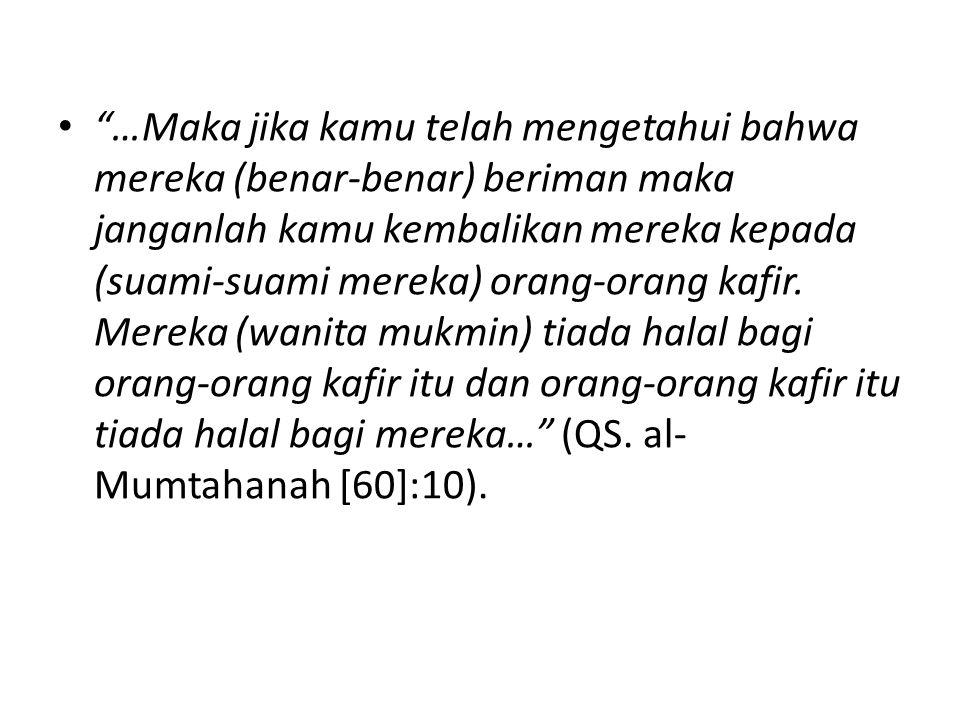 …Maka jika kamu telah mengetahui bahwa mereka (benar-benar) beriman maka janganlah kamu kembalikan mereka kepada (suami-suami mereka) orang-orang kafir.