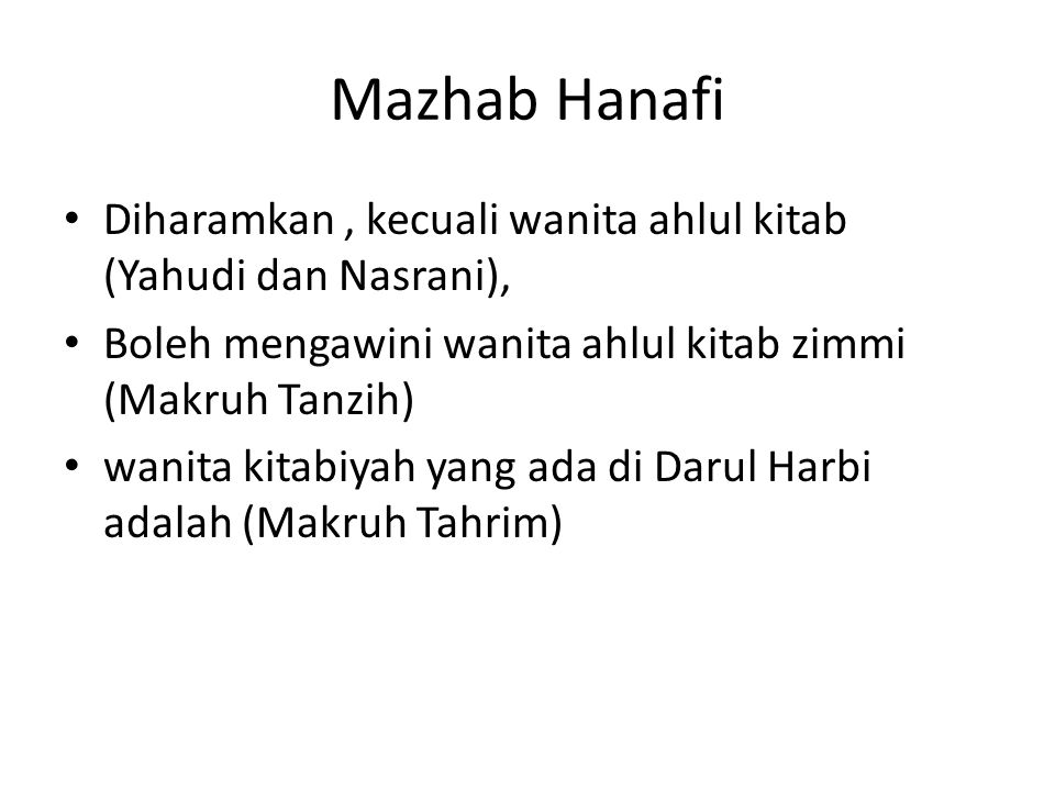 Mazhab Hanafi Diharamkan , kecuali wanita ahlul kitab (Yahudi dan Nasrani), Boleh mengawini wanita ahlul kitab zimmi (Makruh Tanzih)