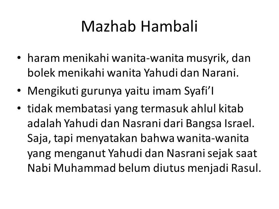Mazhab Hambali haram menikahi wanita-wanita musyrik, dan bolek menikahi wanita Yahudi dan Narani. Mengikuti gurunya yaitu imam Syafi'I.