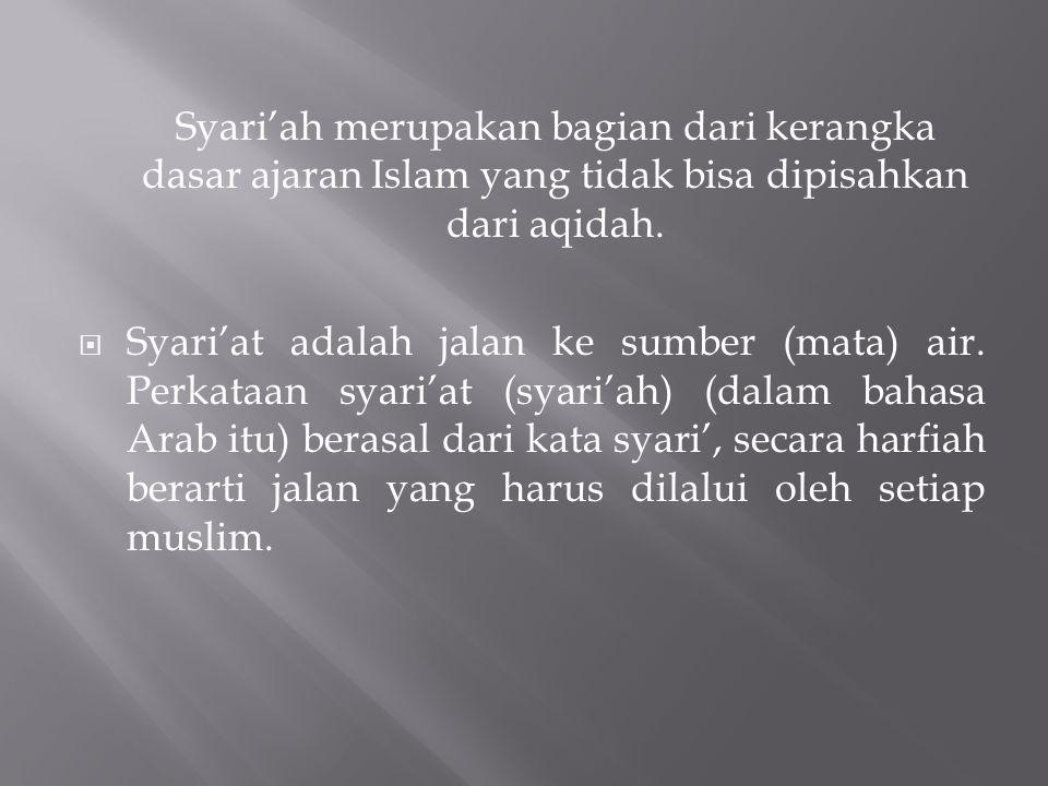 Syari'ah merupakan bagian dari kerangka dasar ajaran Islam yang tidak bisa dipisahkan dari aqidah.