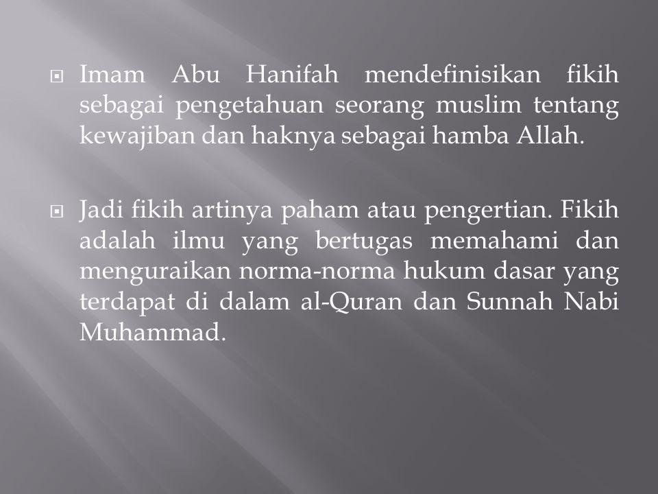 Imam Abu Hanifah mendefinisikan fikih sebagai pengetahuan seorang muslim tentang kewajiban dan haknya sebagai hamba Allah.