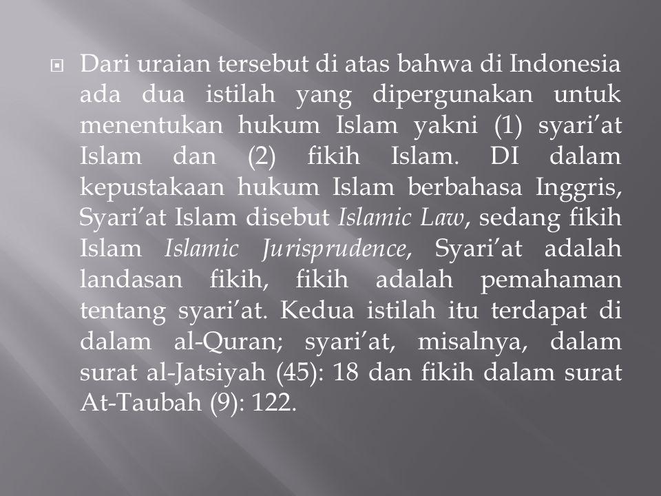 Dari uraian tersebut di atas bahwa di Indonesia ada dua istilah yang dipergunakan untuk menentukan hukum Islam yakni (1) syari'at Islam dan (2) fikih Islam.