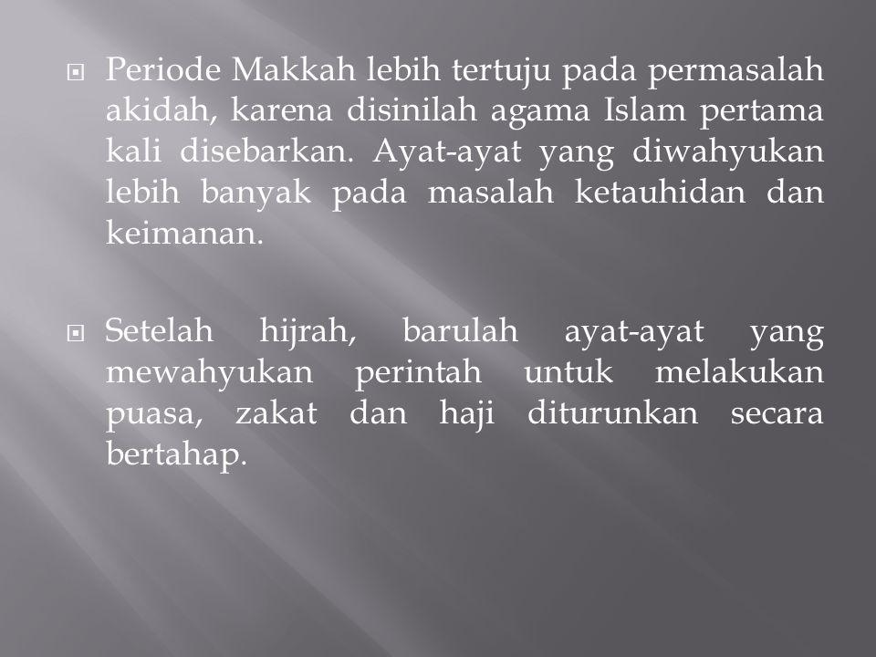 Periode Makkah lebih tertuju pada permasalah akidah, karena disinilah agama Islam pertama kali disebarkan. Ayat-ayat yang diwahyukan lebih banyak pada masalah ketauhidan dan keimanan.