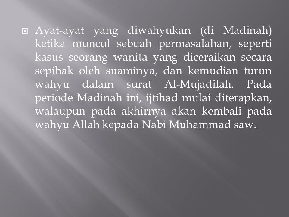 Ayat-ayat yang diwahyukan (di Madinah) ketika muncul sebuah permasalahan, seperti kasus seorang wanita yang diceraikan secara sepihak oleh suaminya, dan kemudian turun wahyu dalam surat Al-Mujadilah.