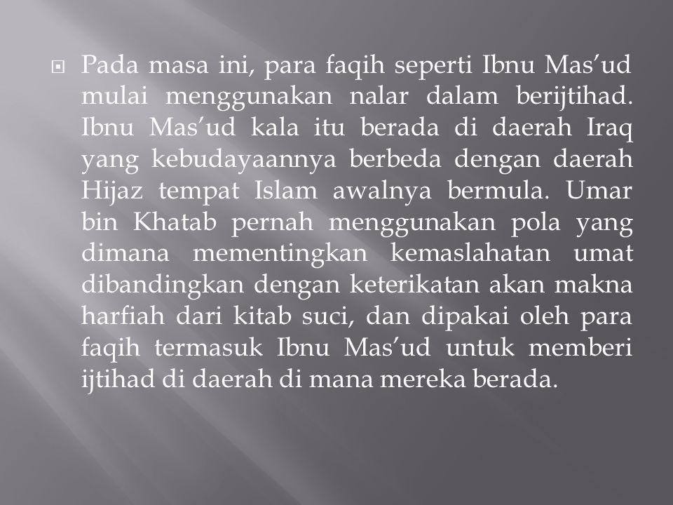 Pada masa ini, para faqih seperti Ibnu Mas'ud mulai menggunakan nalar dalam berijtihad.