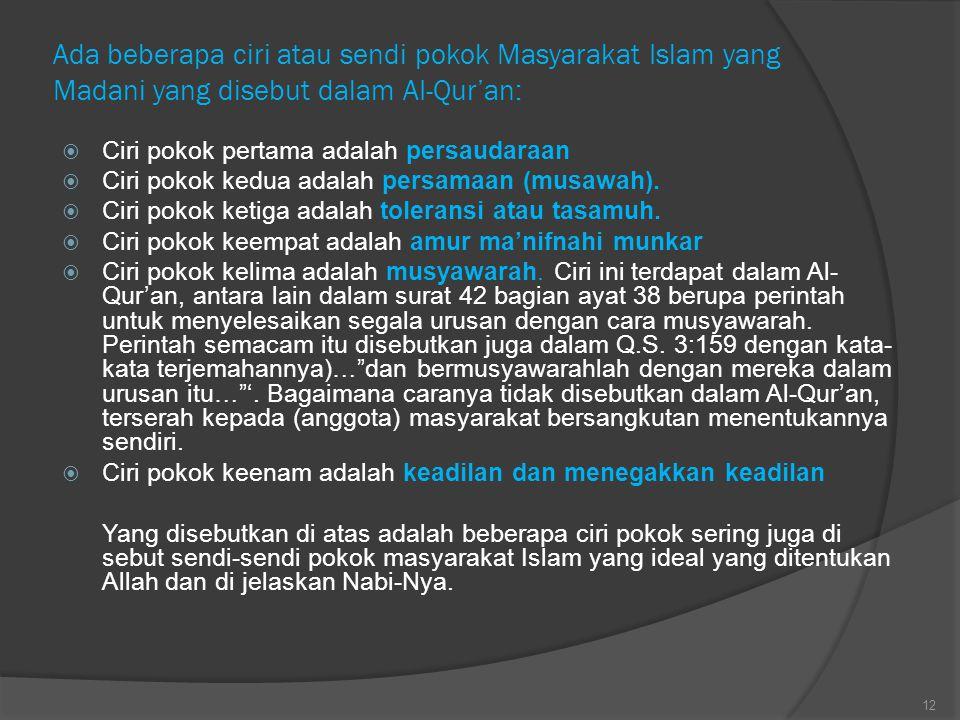 Ada beberapa ciri atau sendi pokok Masyarakat Islam yang Madani yang disebut dalam AI-Qur'an: