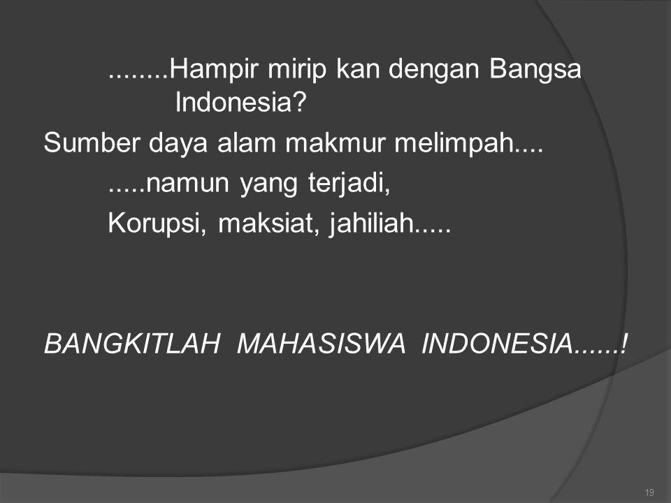 Hampir mirip kan dengan Bangsa Indonesia