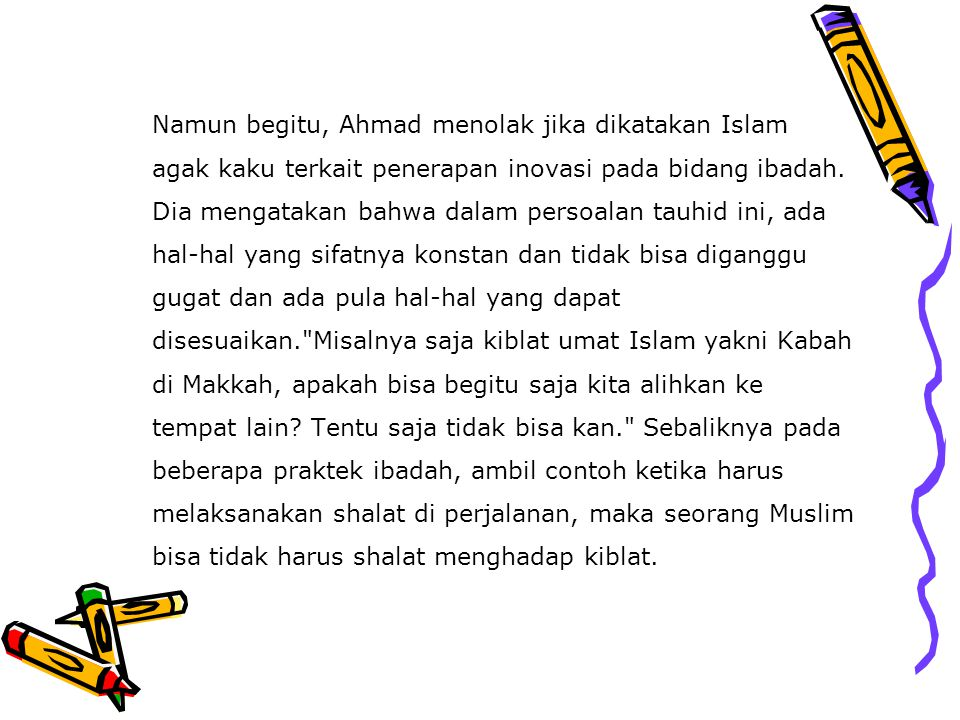 Namun begitu, Ahmad menolak jika dikatakan Islam agak kaku terkait penerapan inovasi pada bidang ibadah.