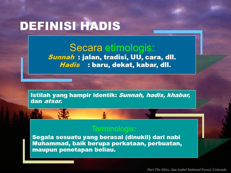 DEFINISI HADIS Secara etimologis: Terminologis: