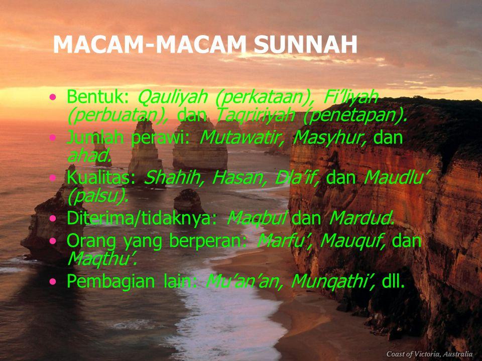MACAM-MACAM SUNNAH Bentuk: Qauliyah (perkataan), Fi'liyah (perbuatan), dan Taqririyah (penetapan). Jumlah perawi: Mutawatir, Masyhur, dan ahad.