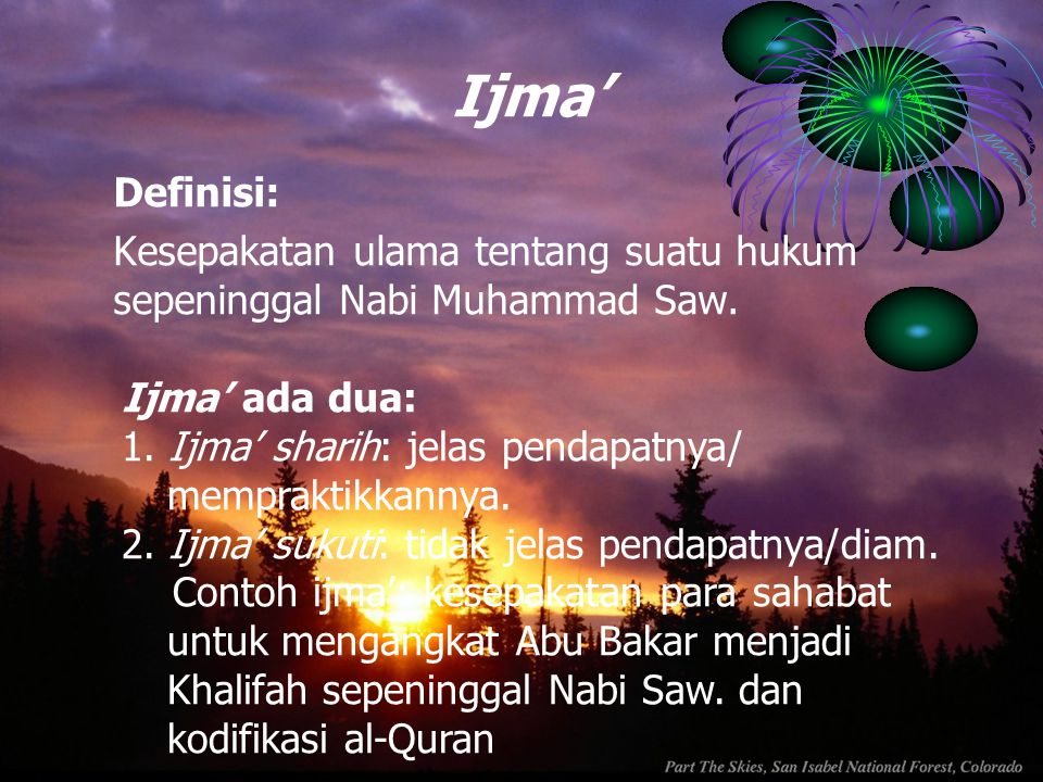 Ijma' Definisi: Kesepakatan ulama tentang suatu hukum sepeninggal Nabi Muhammad Saw. Ijma' ada dua: