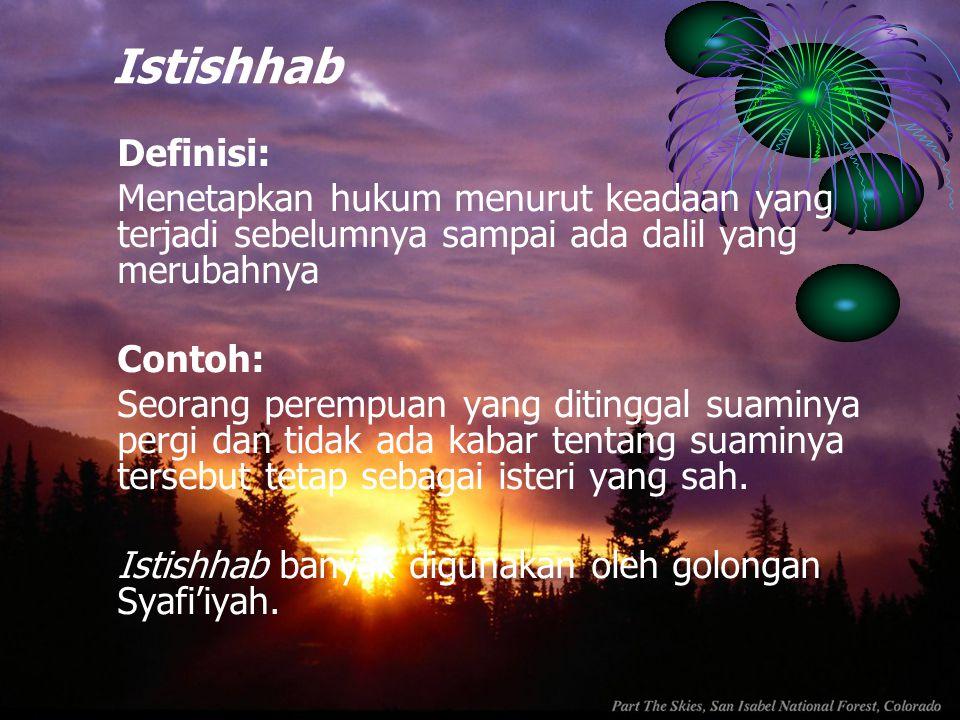 Istishhab Definisi: Menetapkan hukum menurut keadaan yang terjadi sebelumnya sampai ada dalil yang merubahnya.