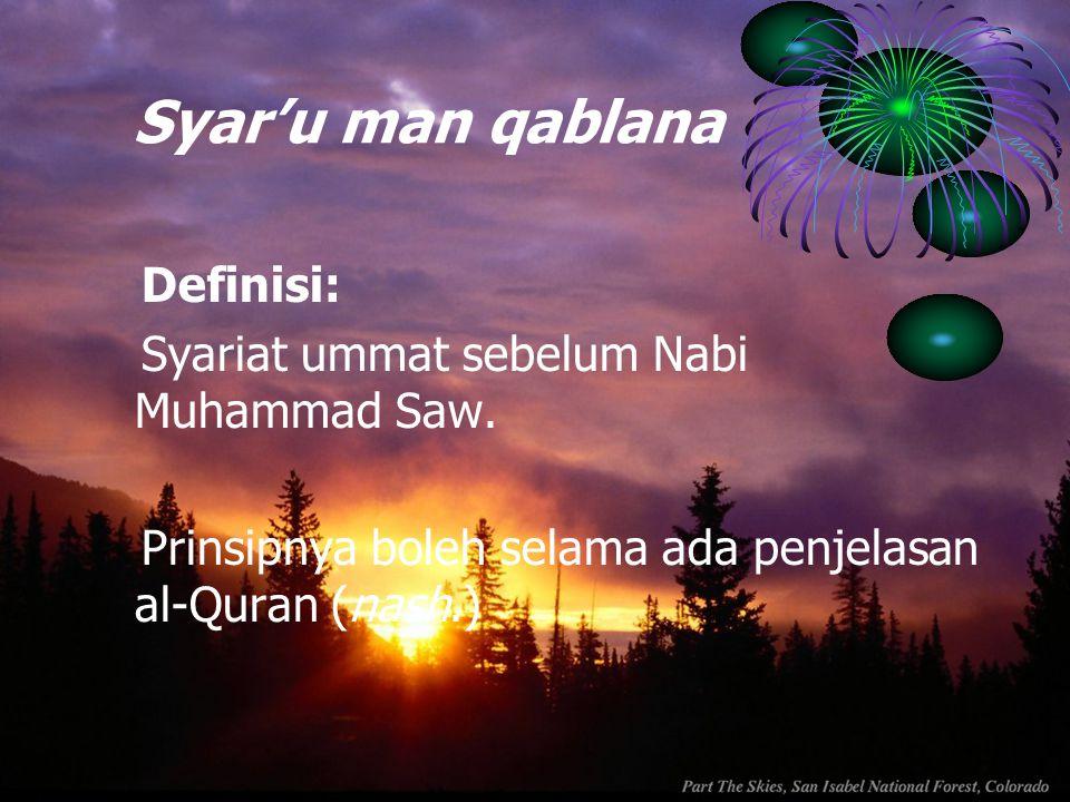 Syar'u man qablana Definisi: Syariat ummat sebelum Nabi Muhammad Saw.
