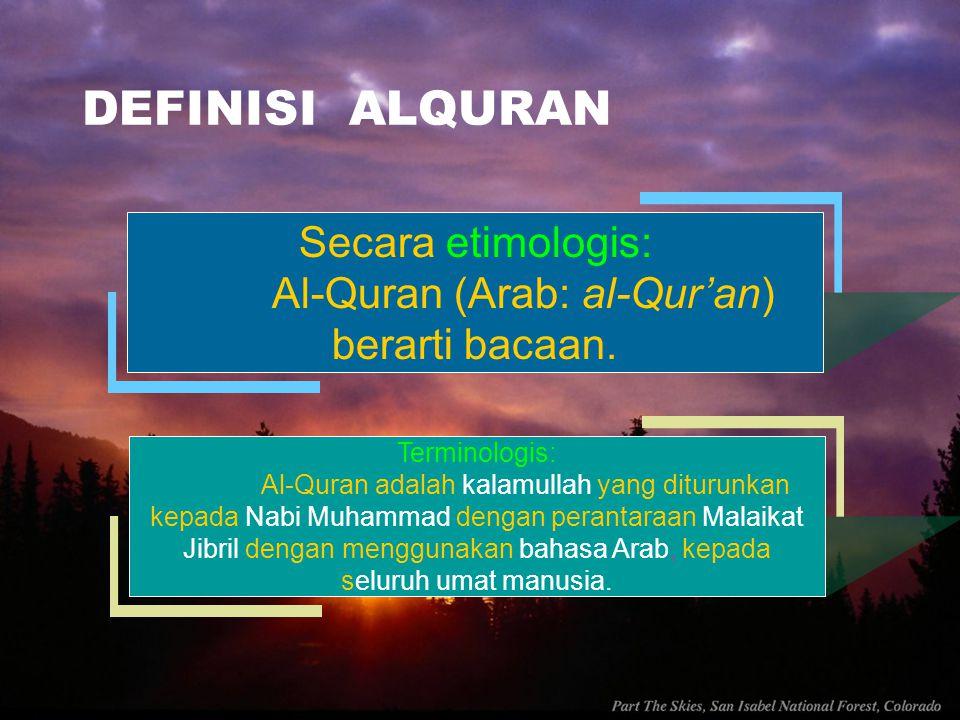 Al-Quran (Arab: al-Qur'an) berarti bacaan.