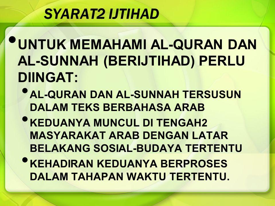 SYARAT2 IJTIHAD UNTUK MEMAHAMI AL-QURAN DAN AL-SUNNAH (BERIJTIHAD) PERLU DIINGAT: AL-QURAN DAN AL-SUNNAH TERSUSUN DALAM TEKS BERBAHASA ARAB.